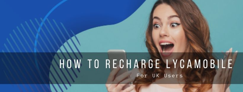 How to Recharge Lycamobile UK (Online & By Voucher)