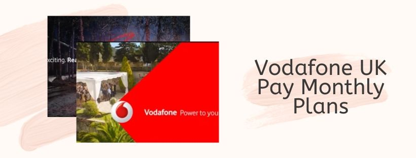 Vodafone Pay Monthly Plans 2020: Complete Details and Subscription Guide